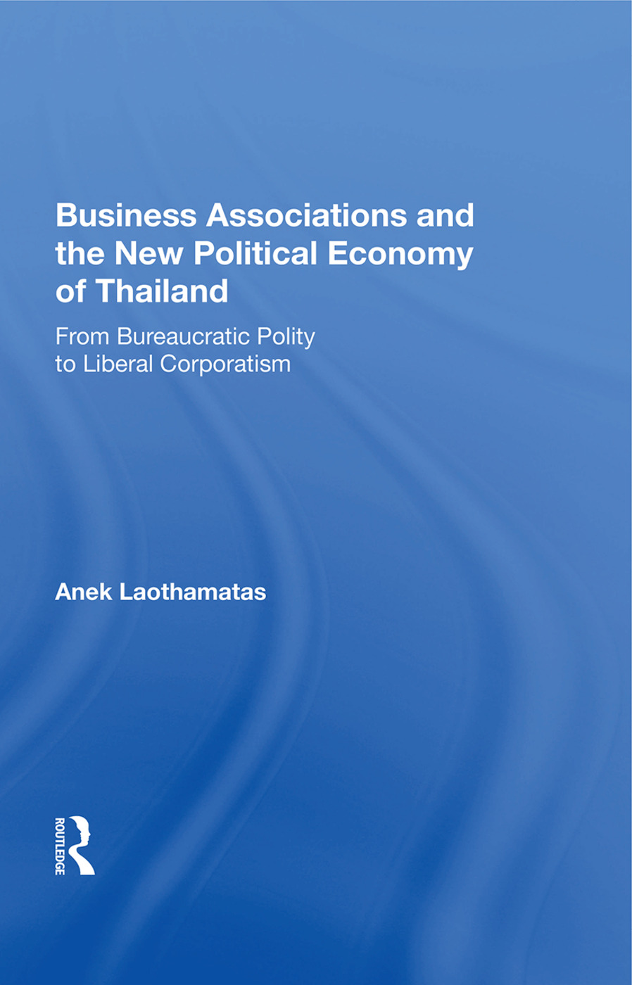 Business Associations And The New Political Economy Of Thailand: From Bureaucratic Polity To Liberal Corporatism, 1st Edition (Paperback) book cover