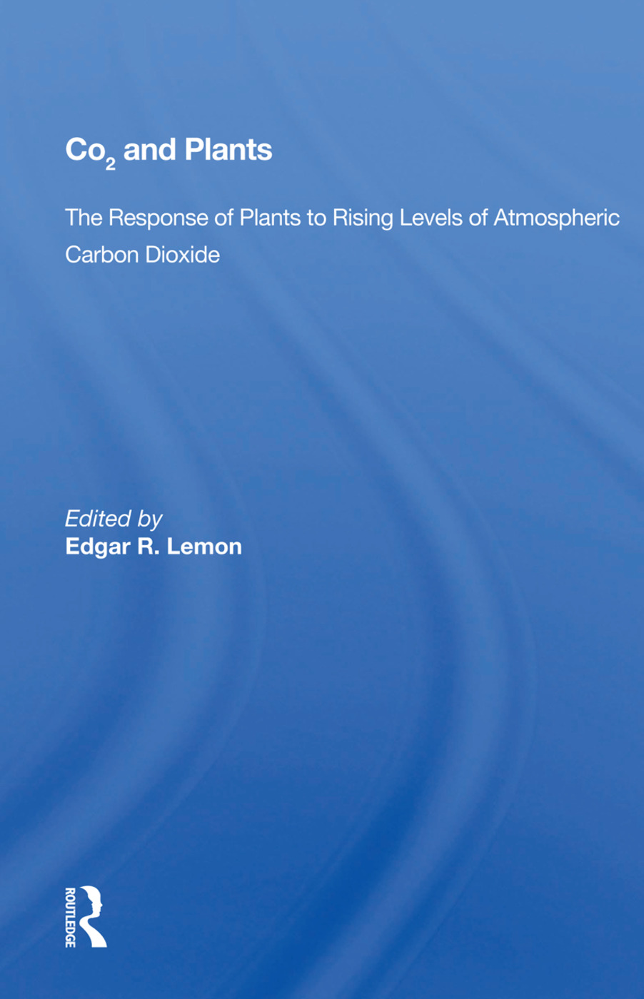 Co2 And Plants: The Response Of Plants To Rising Levels Of Atmospheric Carbon Dioxide, 1st Edition (Paperback) book cover