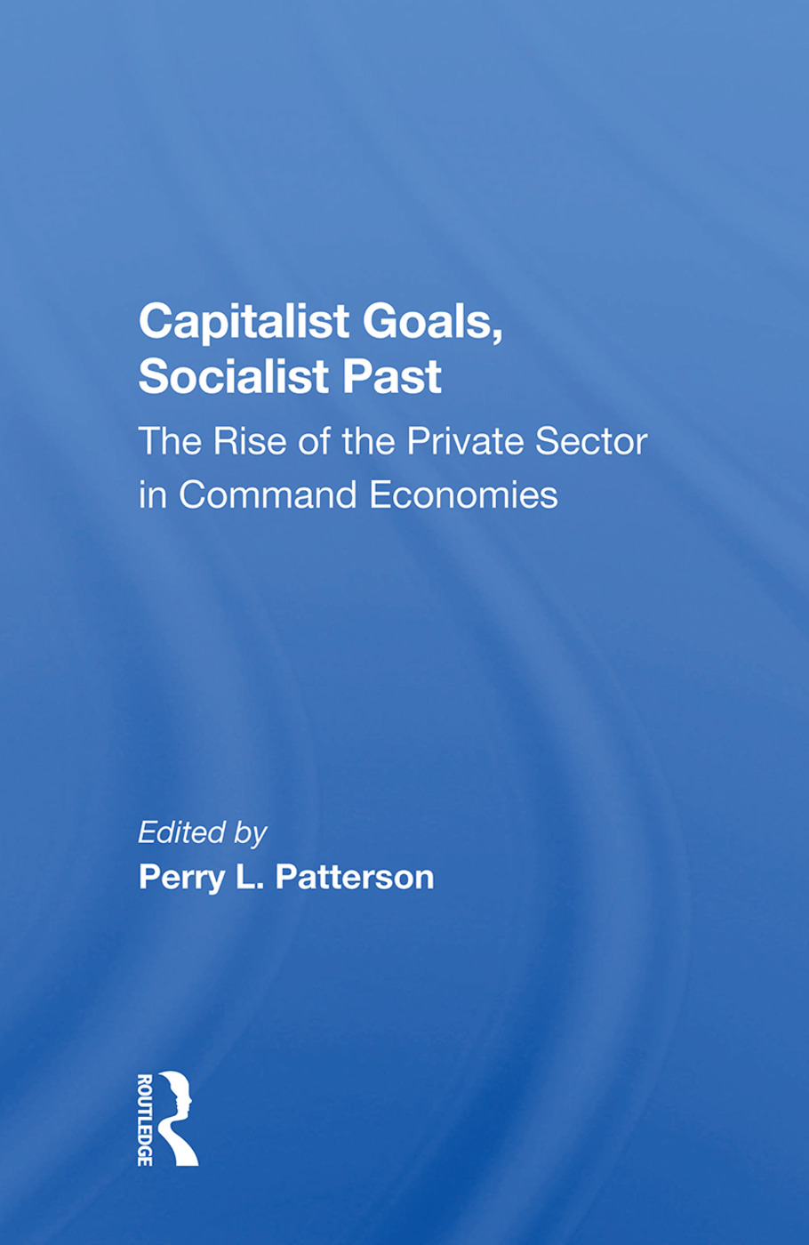Capitalist Goals, Socialist Past: The Rise Of The Private Sector In Command Economies, 1st Edition (Hardback) book cover