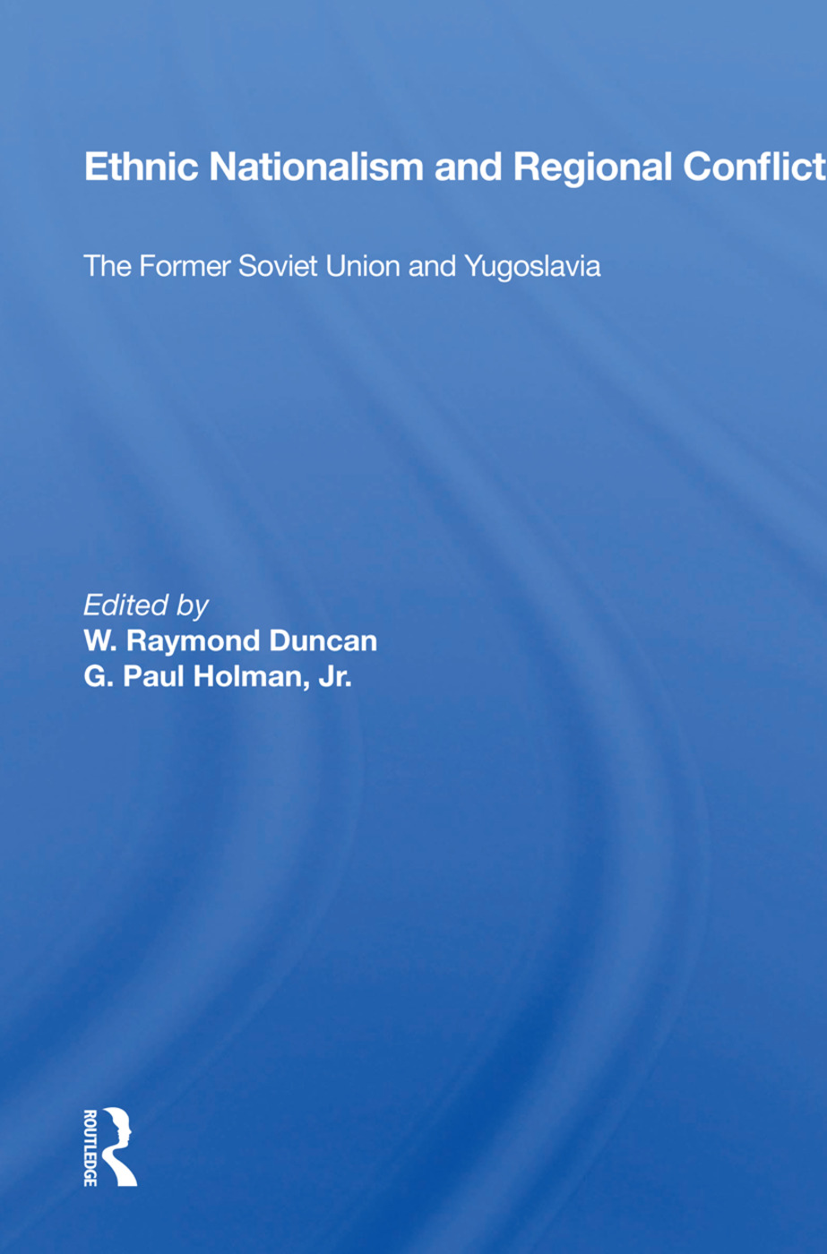 Ethnic Nationalism And Regional Conflict: The Former Soviet Union And Yugoslavia, 1st Edition (Paperback) book cover