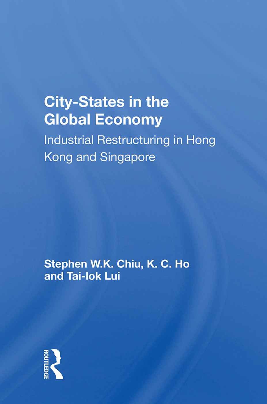 City-states In The Global Economy: Industrial Restructuring In Hong Kong And Singapore book cover