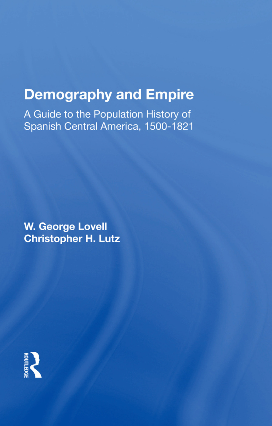 Demography And Empire: A Guide To The Population History Of Spanish Central America, 1500-1821 book cover