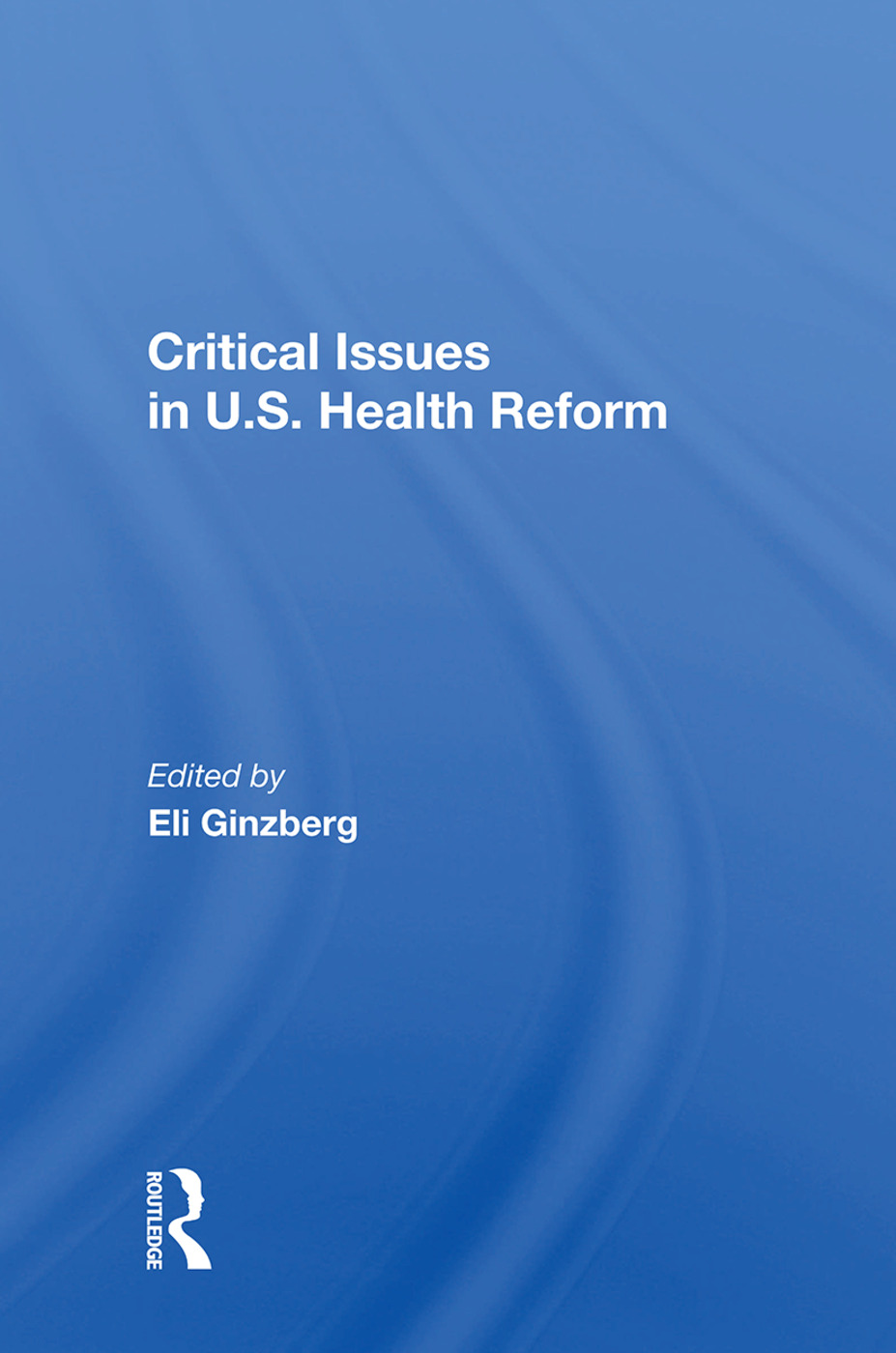 Critical Issues In U.S. Health Reform: 1st Edition (e-Book) book cover