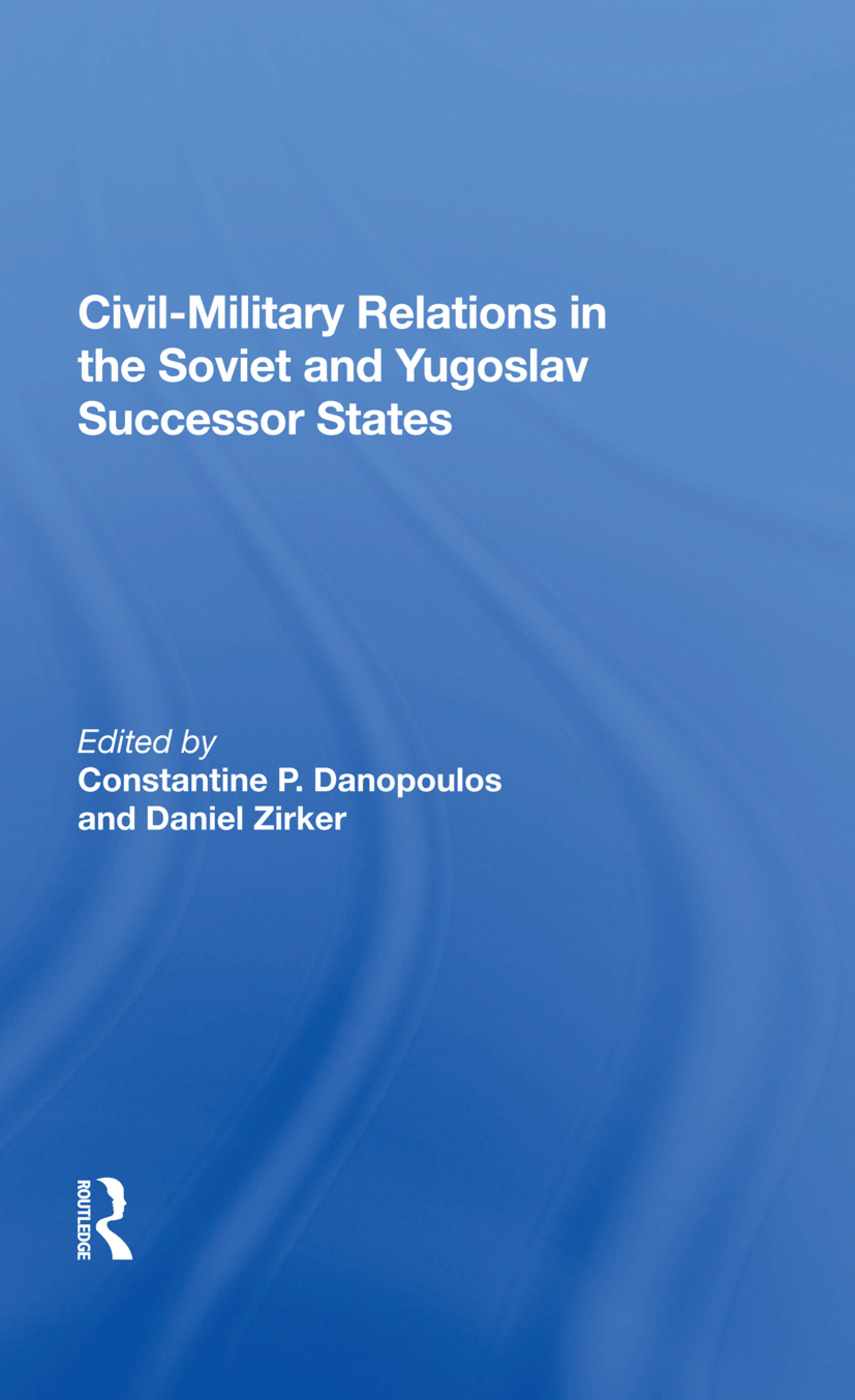 Civil-military Relations In The Soviet And Yugoslav Successor States: 1st Edition (Paperback) book cover