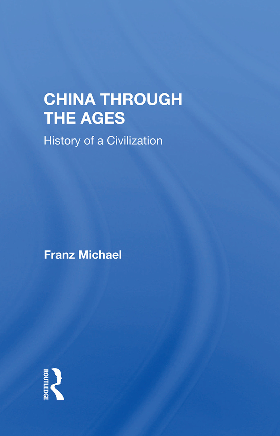 China Through The Ages: History Of A Civilization book cover