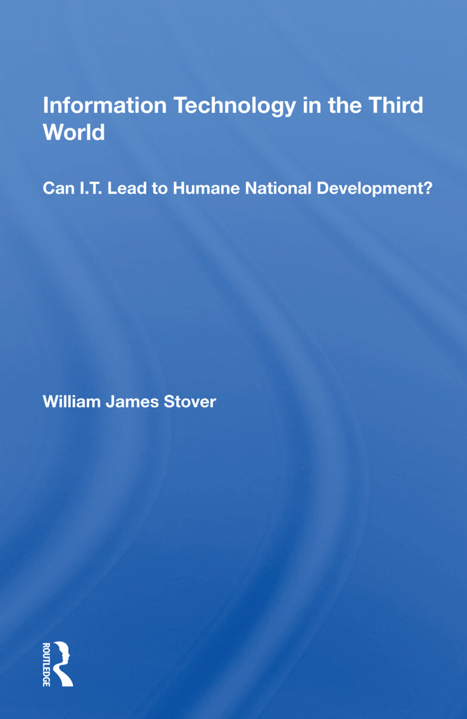 Information Technology In The Third World: Can I. T. Lead To Humane National Development?, 1st Edition (Paperback) book cover