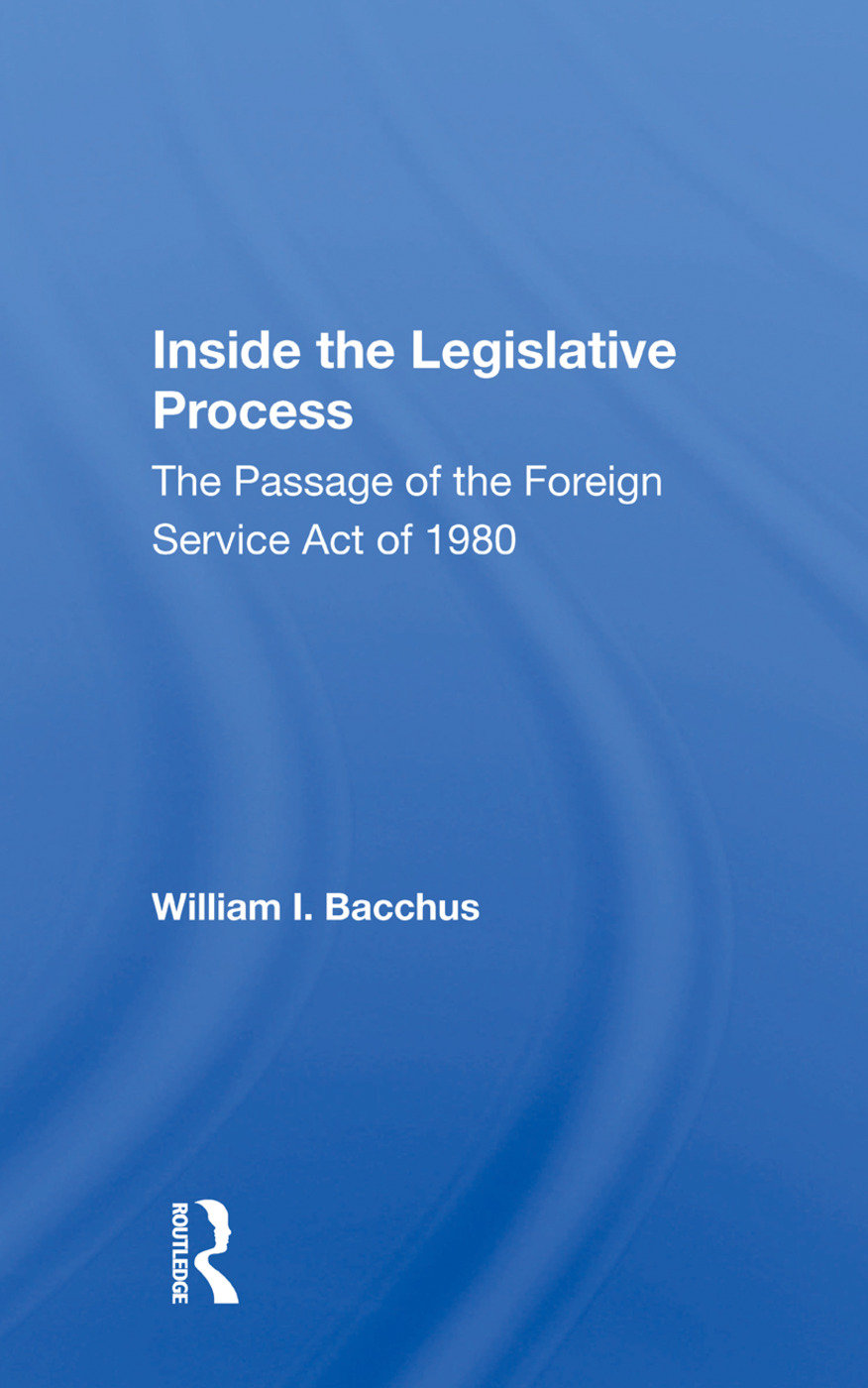 Inside The Legislative Process: The Passage Of The Foreign Service Act Of 1980, 1st Edition (Paperback) book cover