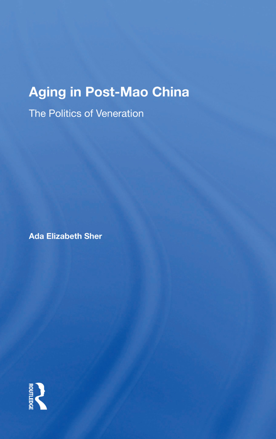 Aging In Post-mao China: The Politics Of Veneration, 1st Edition (Paperback) book cover