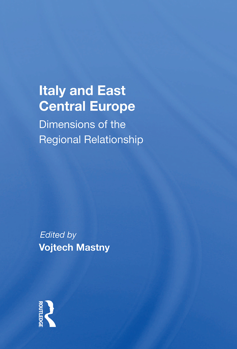 Italy And East Central Europe: Dimensions Of The Regional Relationship, 1st Edition (Paperback) book cover