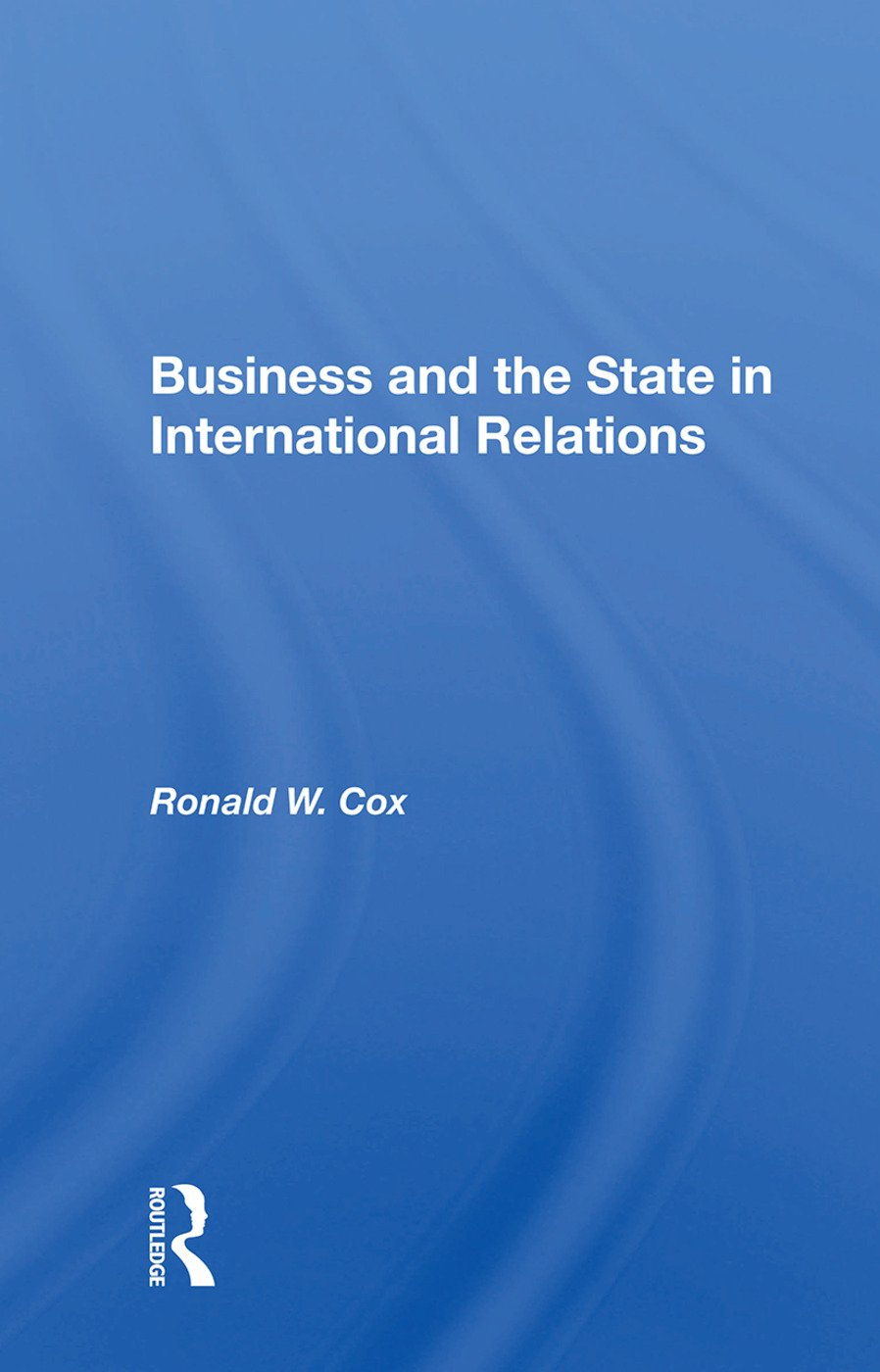 Business And The State In International Relations: 1st Edition (Paperback) book cover