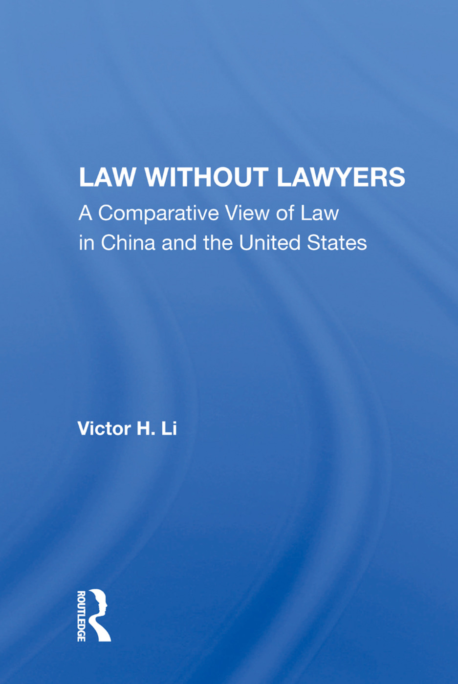 Law Without Lawyers: A Comparative View Of Law In The United States And China, 1st Edition (Paperback) book cover