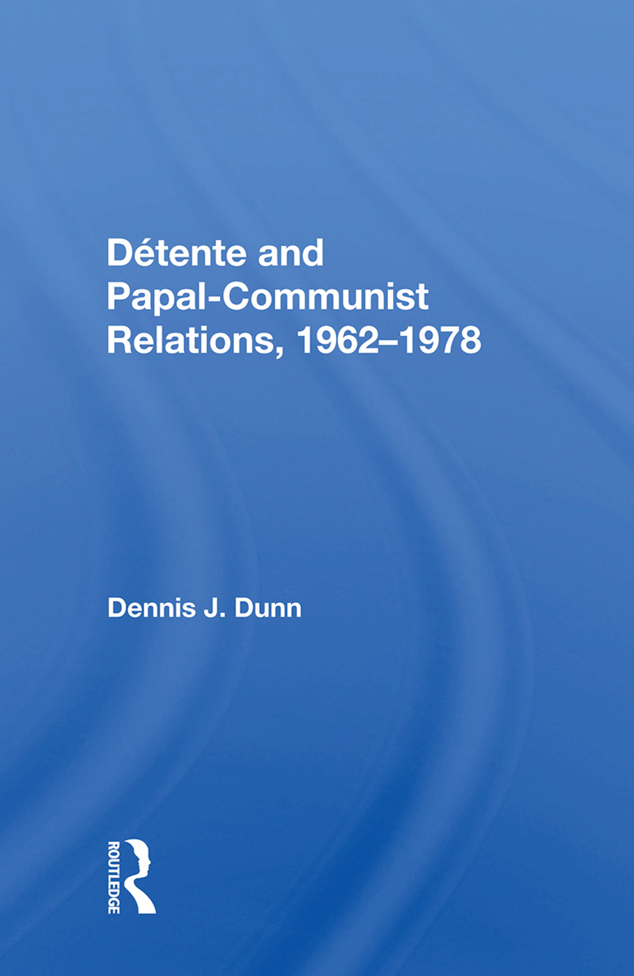 Detente And Papal-communist Relations, 1962-1978: 1st Edition (Paperback) book cover