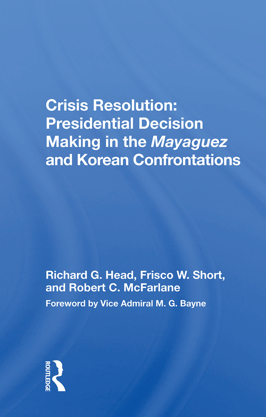 Crisis Resolution: Presidential Decision Making In The Mayaguez And Korean Confrontations: 1st Edition (Hardback) book cover