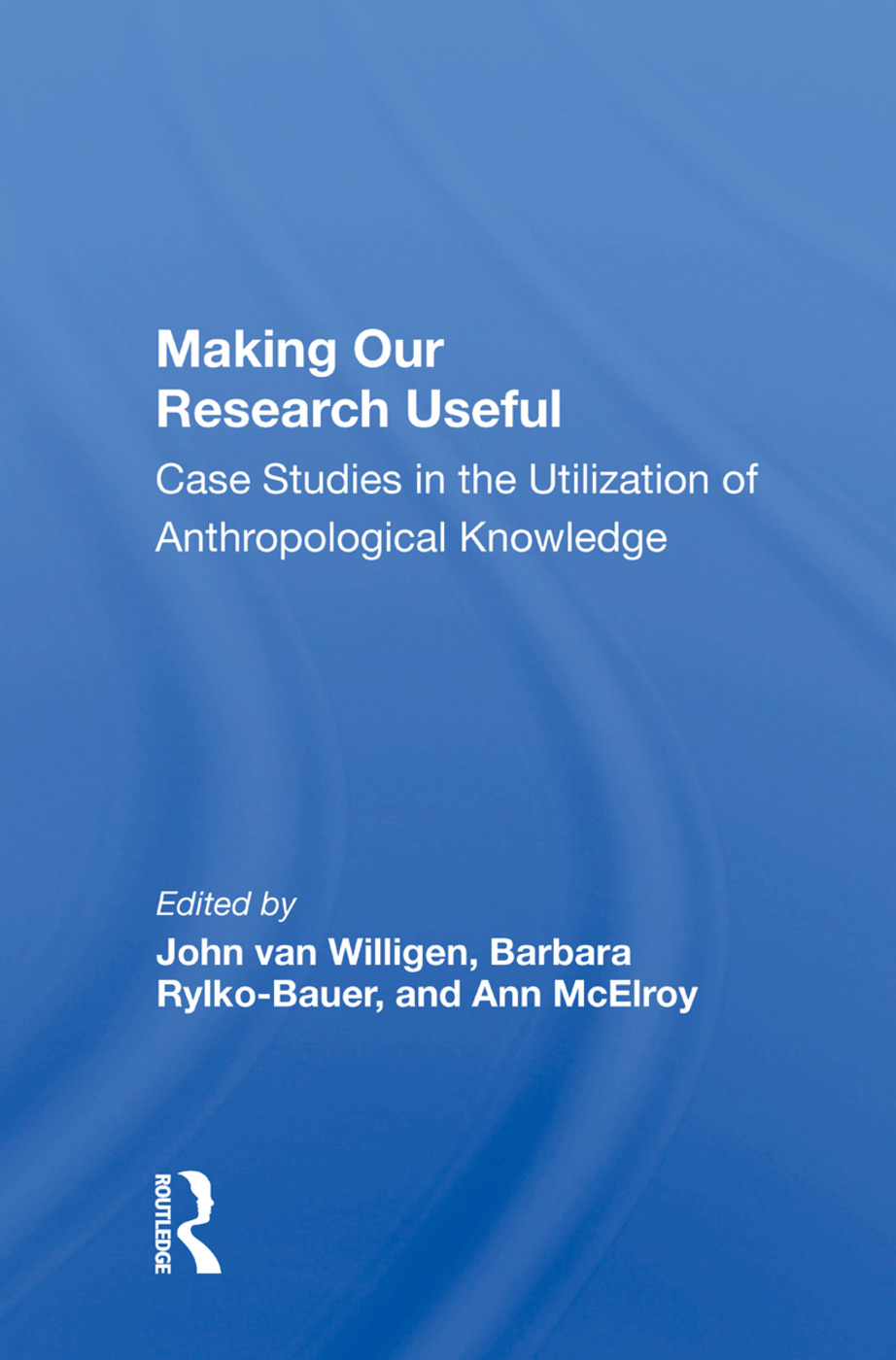 Making Our Research Useful: Case Studies in the Utilization of Anthropological Knowledge book cover