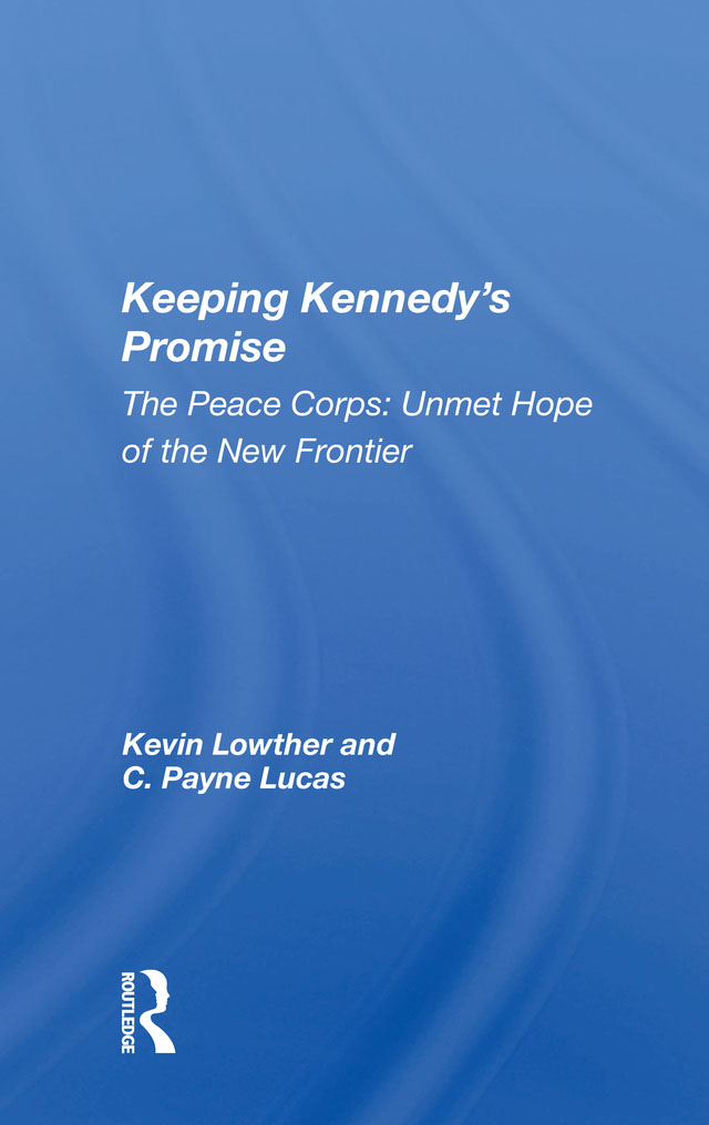 Keeping Kennedy's Promise: The Peace Corps: Unmet Hope Of The New Frontier, 1st Edition (Hardback) book cover