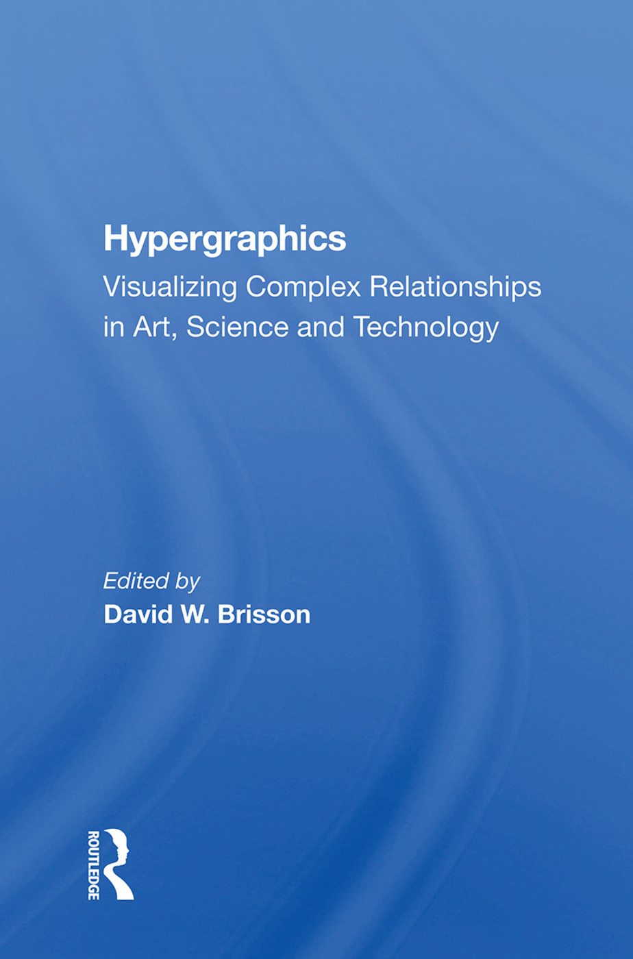 Hypergraphics: Visualizing Complex Relationships In Arts, Science, And Technololgy, 1st Edition (Paperback) book cover