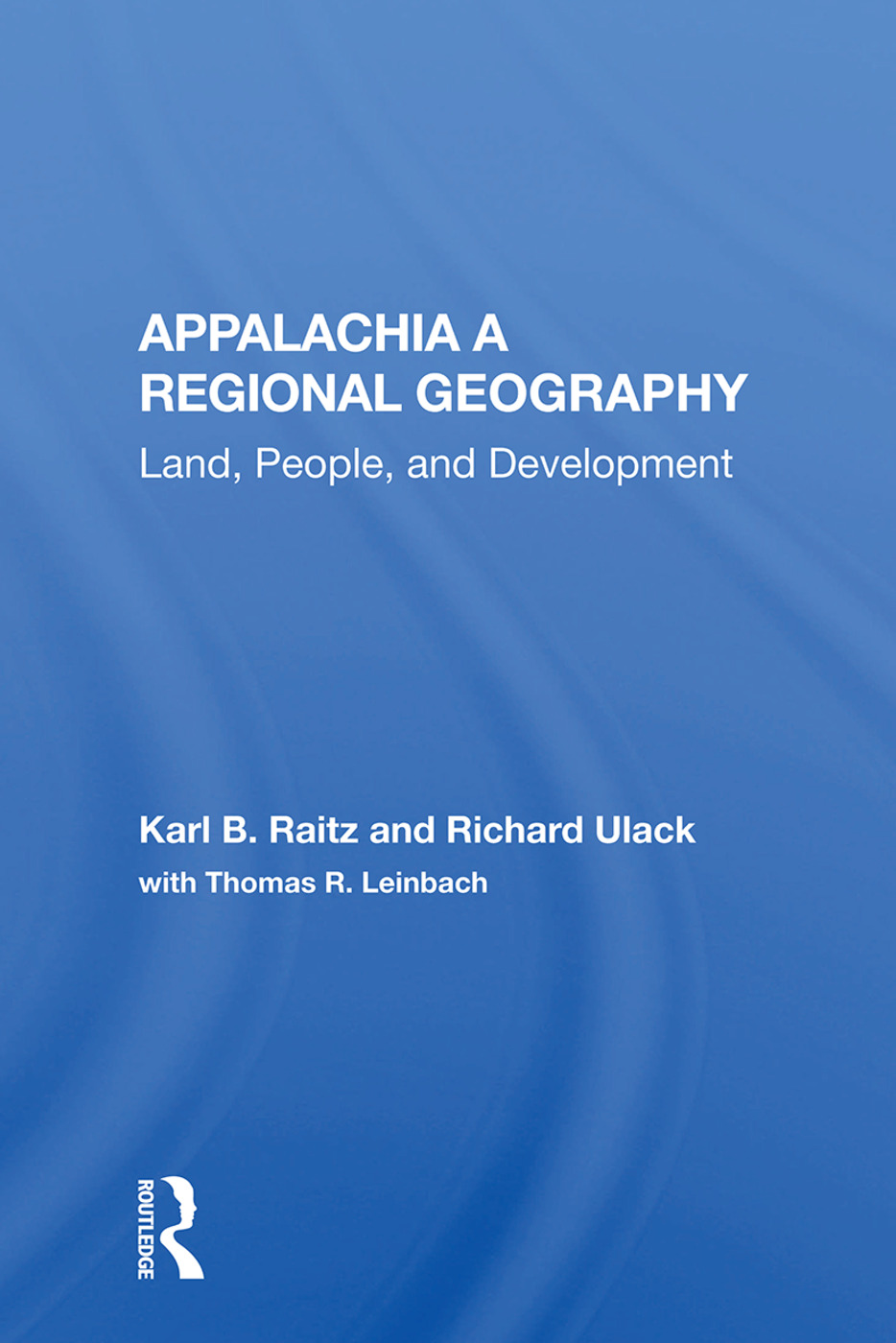Appalachia: A Regional Geography: Land, People, And Development, 1st Edition (Hardback) book cover