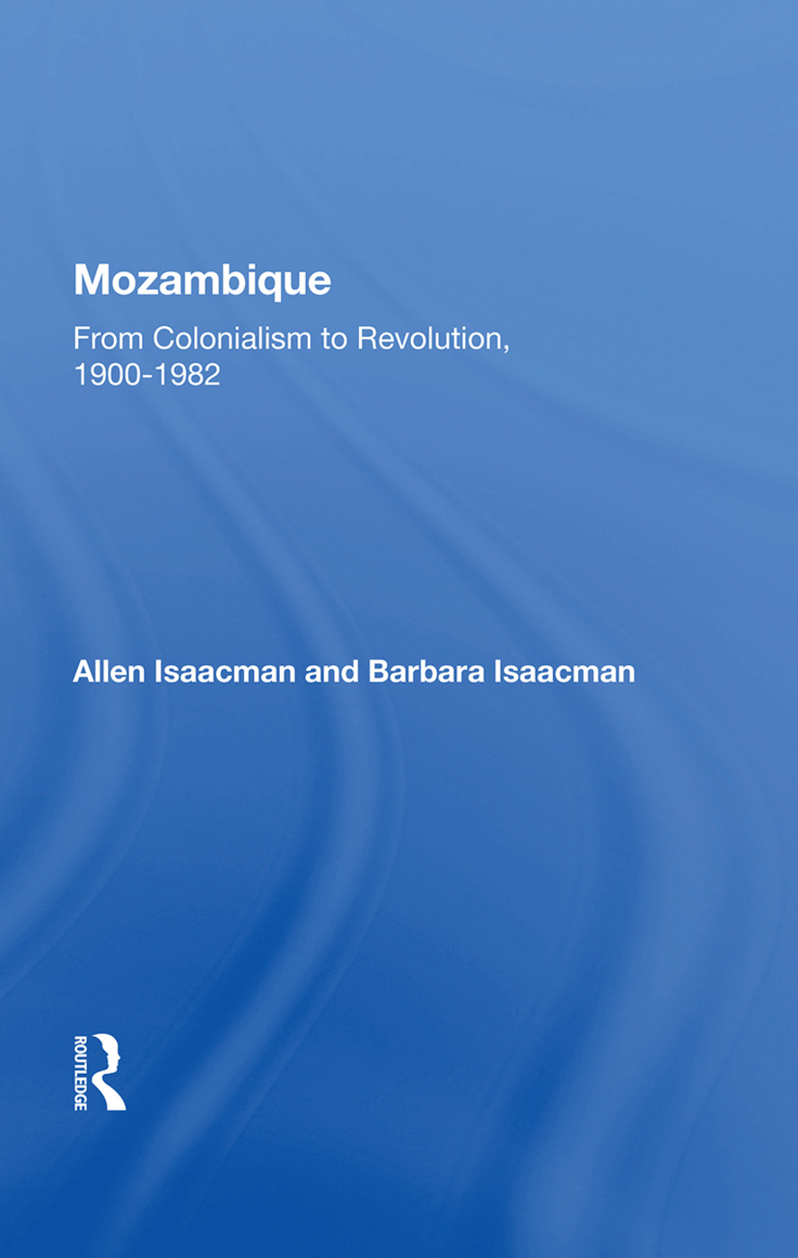 Mozambique: From Colonialism to Revolution, 1900-1982, 1st Edition (Hardback) book cover