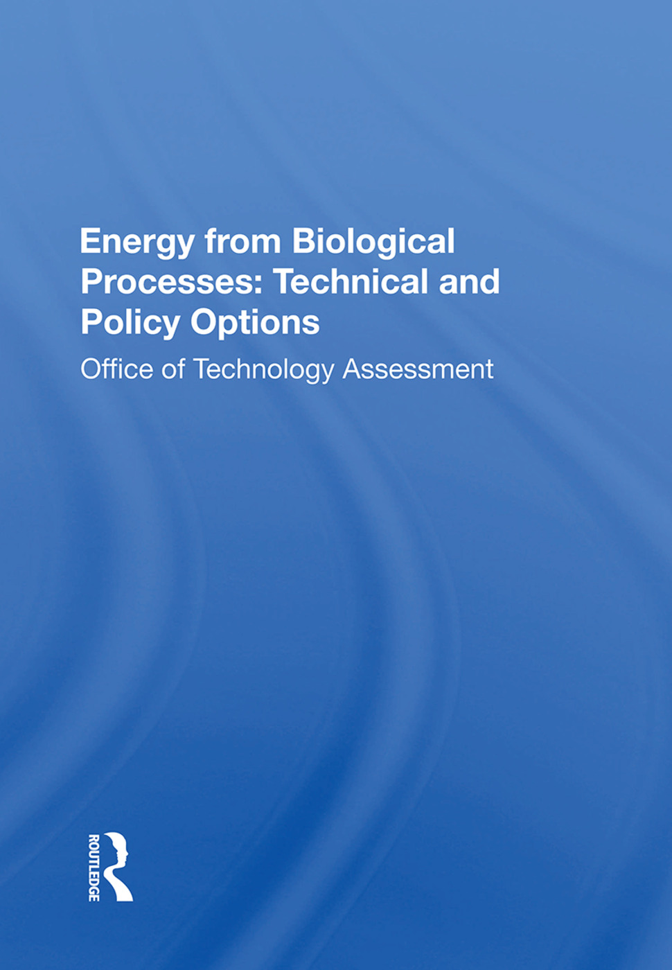 Energy from Biological Processes: Technical and Policy Options: 1st Edition (Hardback) book cover