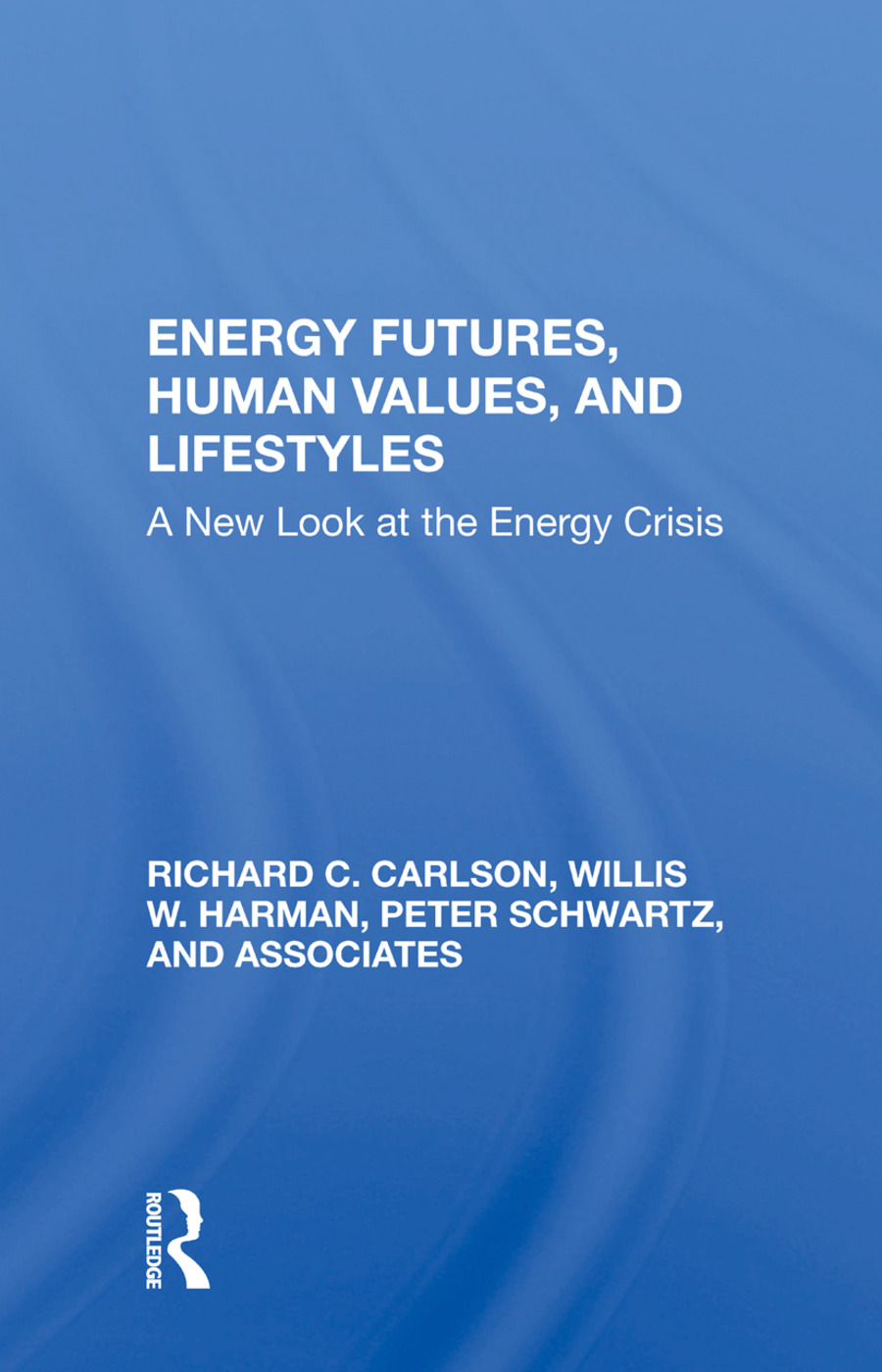 Energy Futures, Human Values, And Lifestyles: A New Look At The Energy Crisis, 1st Edition (Paperback) book cover