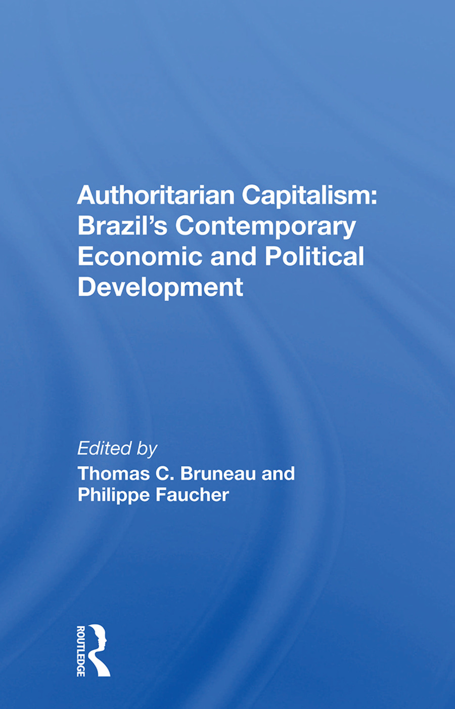 Authoritarian Capitalism: Brazil's Contemporary Economic And Political Development, 1st Edition (Paperback) book cover