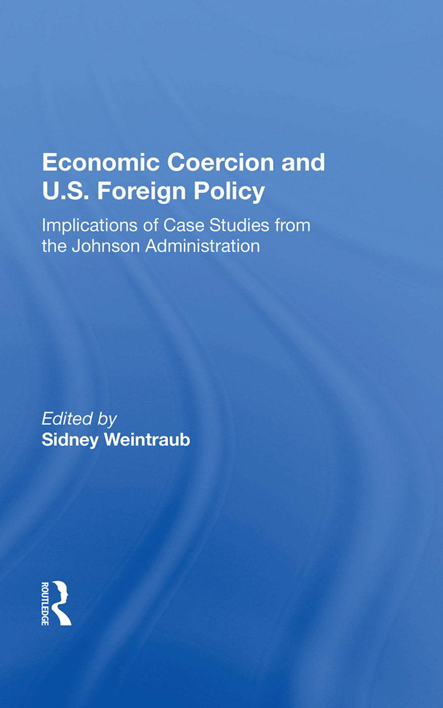 Economic Coercion And U.s. Foreign Policy: Implications Of Case Studies From The Johnson Administration, 1st Edition (Hardback) book cover