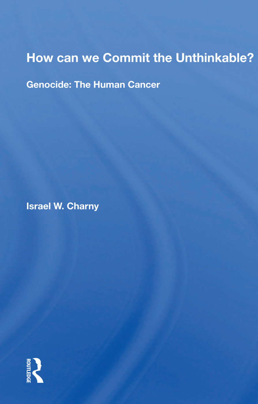 How can we Commit the Unthinkable?: Genocide: The Human Cancer, 1st Edition (Hardback) book cover