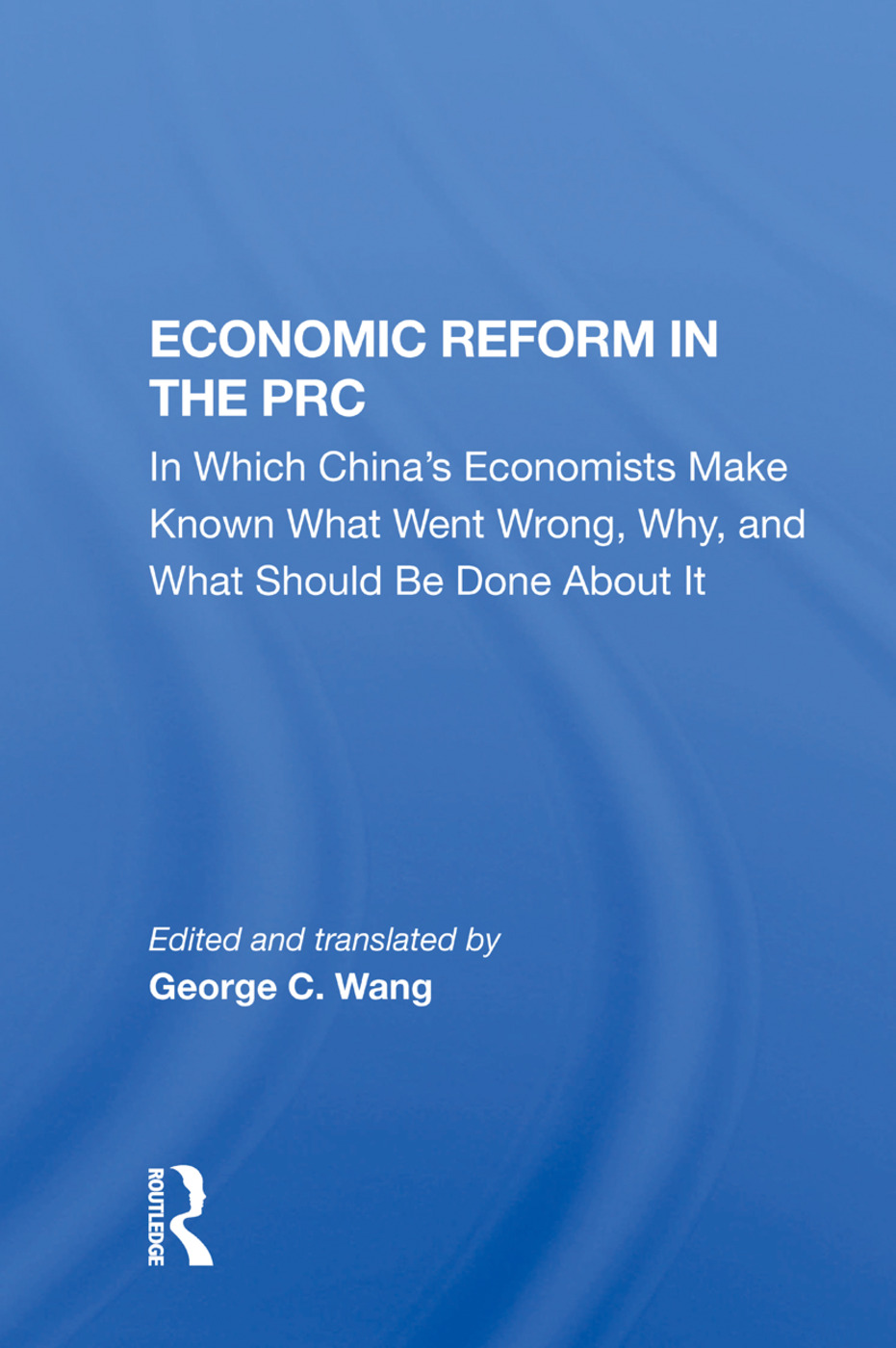 Economic Reform In The Prc: In Which China's Economists Make Known What Went Wrong, Why, And What Should Be Done About It, 1st Edition (Hardback) book cover