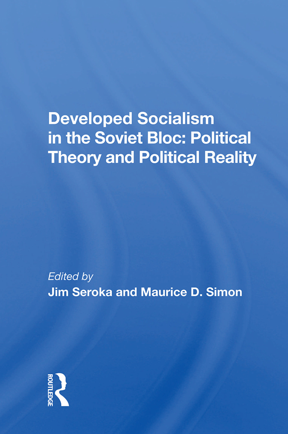 Developed Socialism In The Soviet Bloc: Political Theory Vs. Political Reality book cover