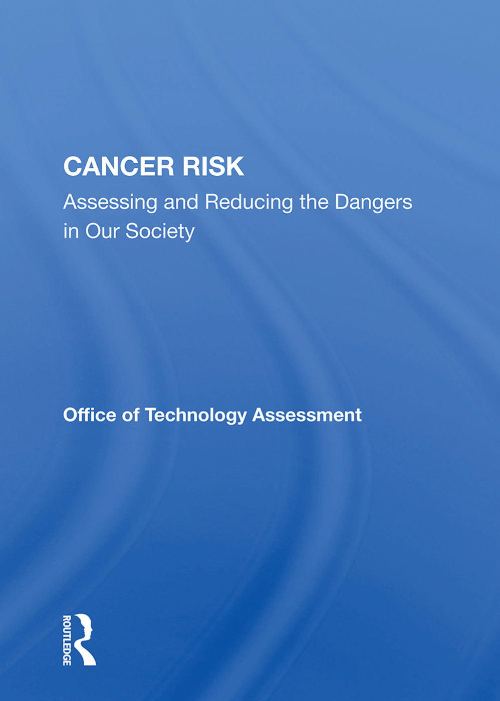 Cancer Risk: Assessing And Reducing The Dangers In Our Society, 1st Edition (Hardback) book cover