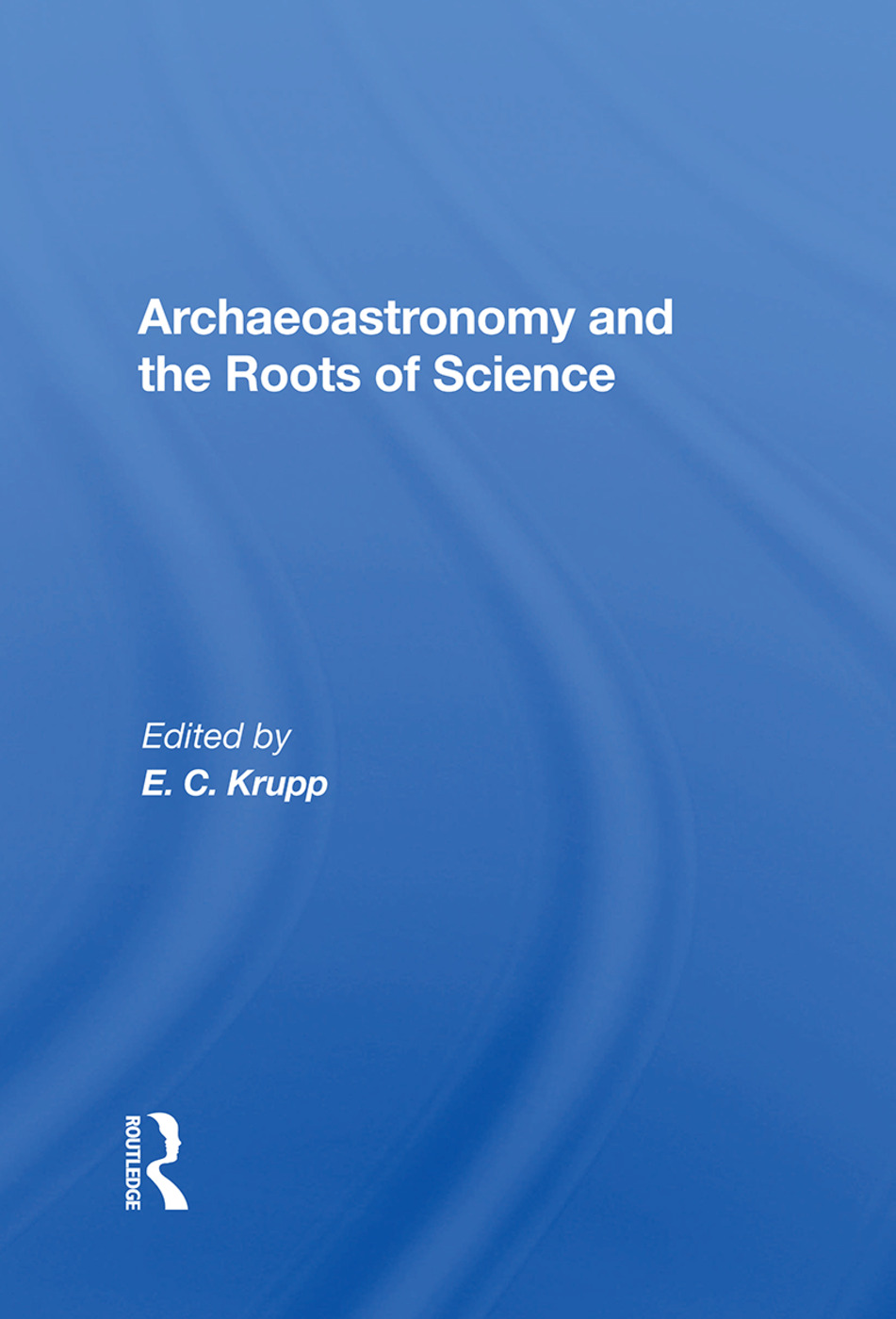 Archaeoastronomy And The Roots Of Science book cover