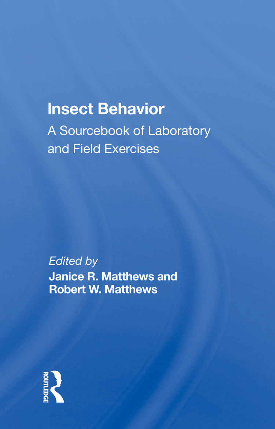 Insect Behavior: A Sourcebook Of Laboratory And Field Exercises, 1st Edition (Hardback) book cover