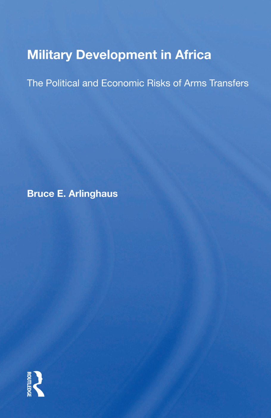 Military Development In Africa: The Political And Economic Risks Of Arms Transfers, 1st Edition (Paperback) book cover