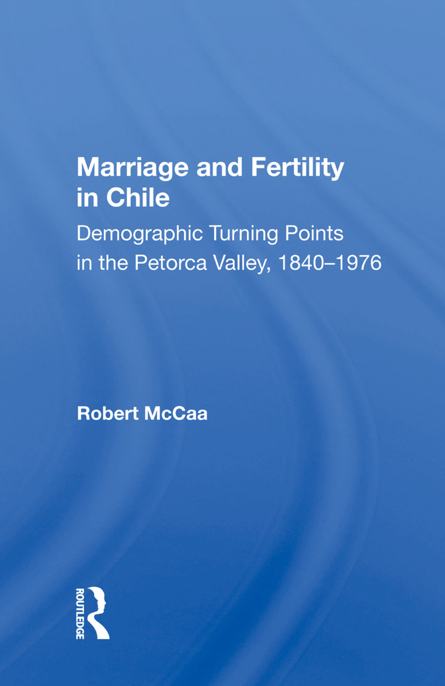 Marriage And Fertility In Chile: Demographic Turning Points In The Petorca Valley, 1840-1976, 1st Edition (Paperback) book cover