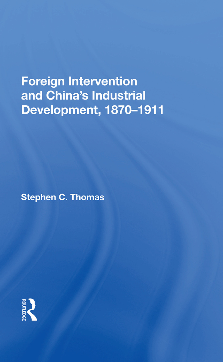 Foreign Intervention And China's Industrial Development, 1870-1911: 1st Edition (Paperback) book cover