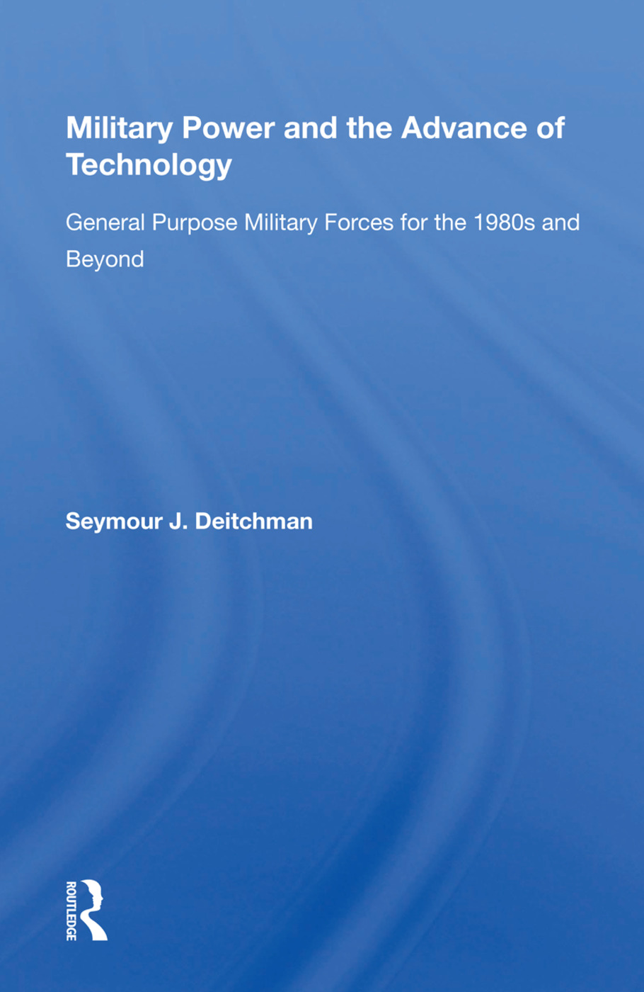 Military Power And The Advance Of Technology: General Purpose Military Forces For The 1980s And Beyond, 1st Edition (Paperback) book cover