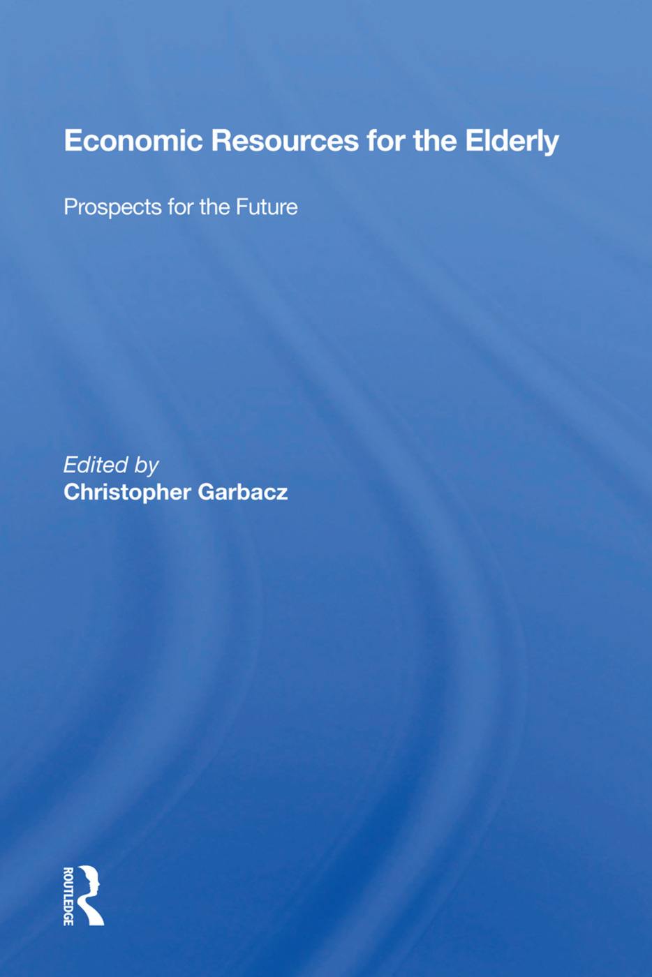 Economic Resources For The Elderly: Prospects For The Future, 1st Edition (Paperback) book cover