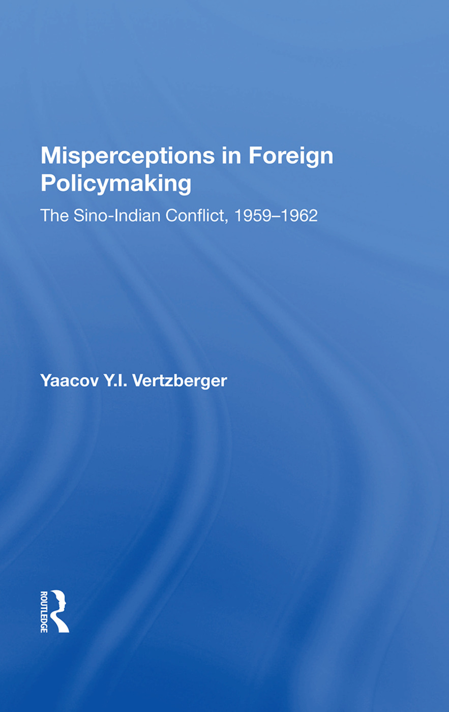 Misperceptions In Foreign Policymaking: The Sino-indian Conflict 1959-1962, 1st Edition (Paperback) book cover
