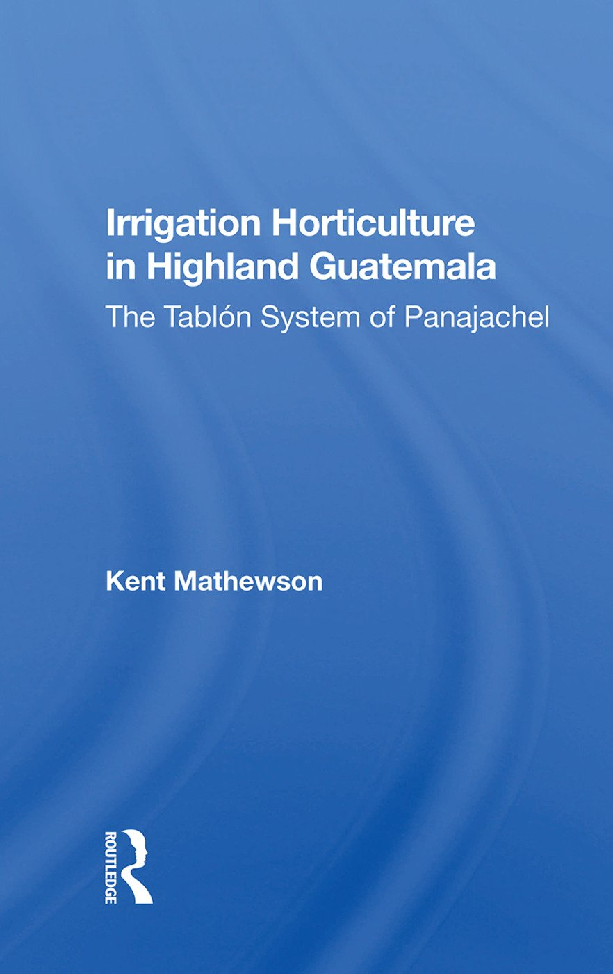 Irrigation Horticulture In Highland Guatemala: The Tablon System Of Panajachel, 1st Edition (Hardback) book cover