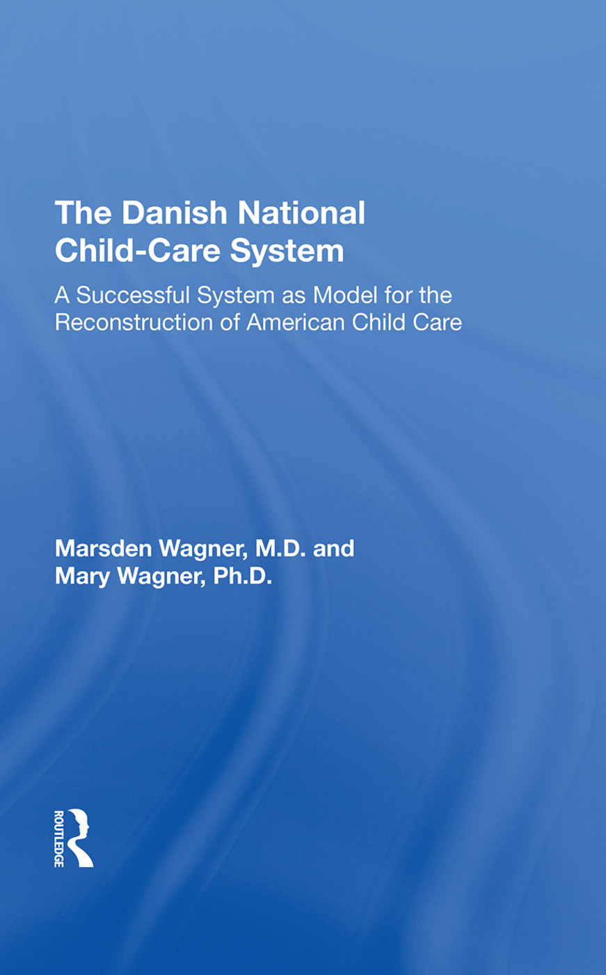The Danish National Child-Care System: A Successful System as Model for the Reconstruction of American Child Care, 1st Edition (Hardback) book cover