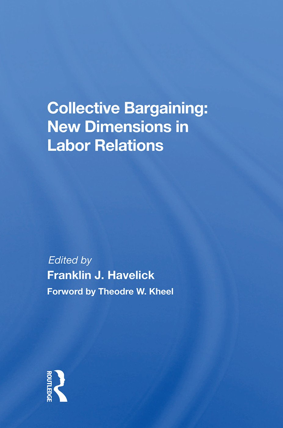 Collective Bargaining: New Dimensions In Labor Relations, 1st Edition (Paperback) book cover