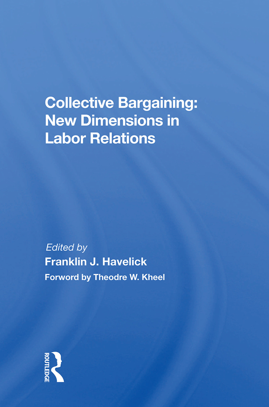Collective Bargaining: New Dimensions In Labor Relations book cover