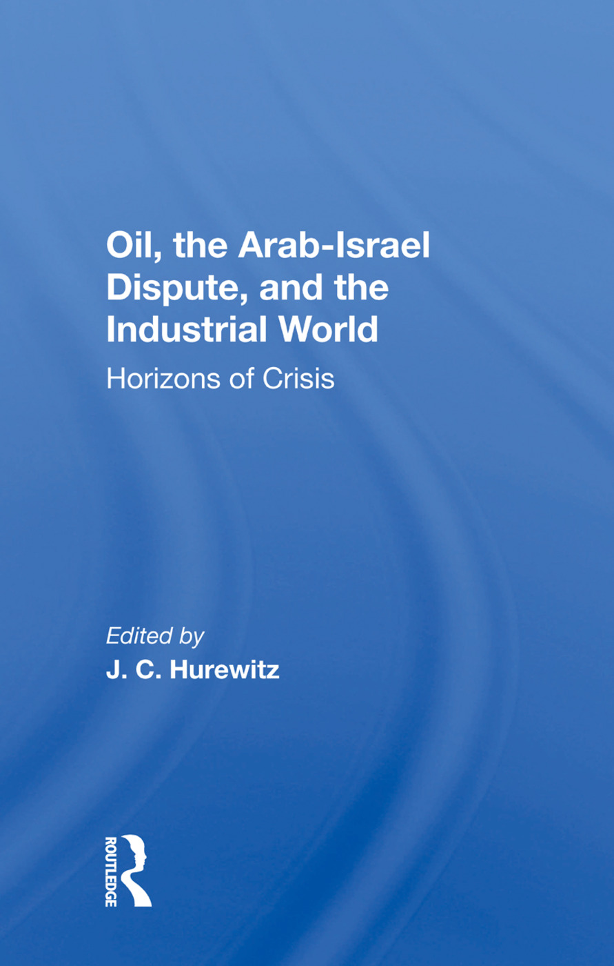 Oil, The Arab-israel Dispute, And The Industrial World: Horizons Of Crisis, 1st Edition (Hardback) book cover
