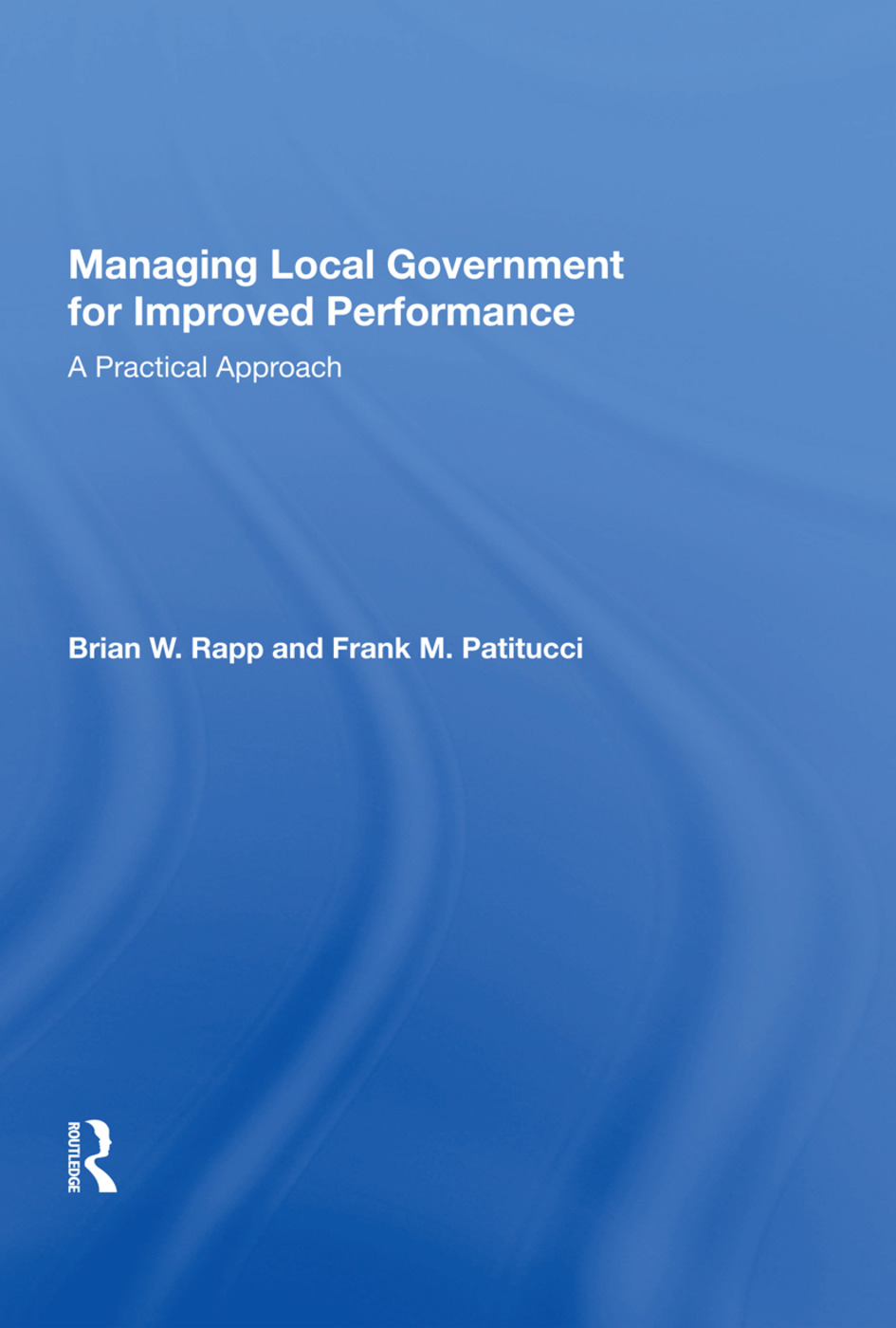 Managing Local Government For Improved Performance: A Practical Approach, 1st Edition (Paperback) book cover