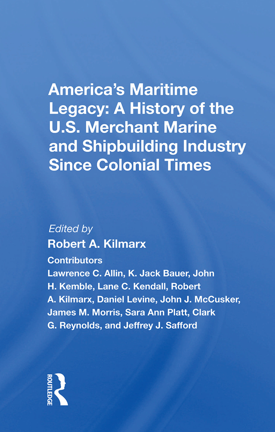 America's Maritime Legacy: A History of the U.S. Merchant Marine and Shipbuilding Industry Since Colonial Times