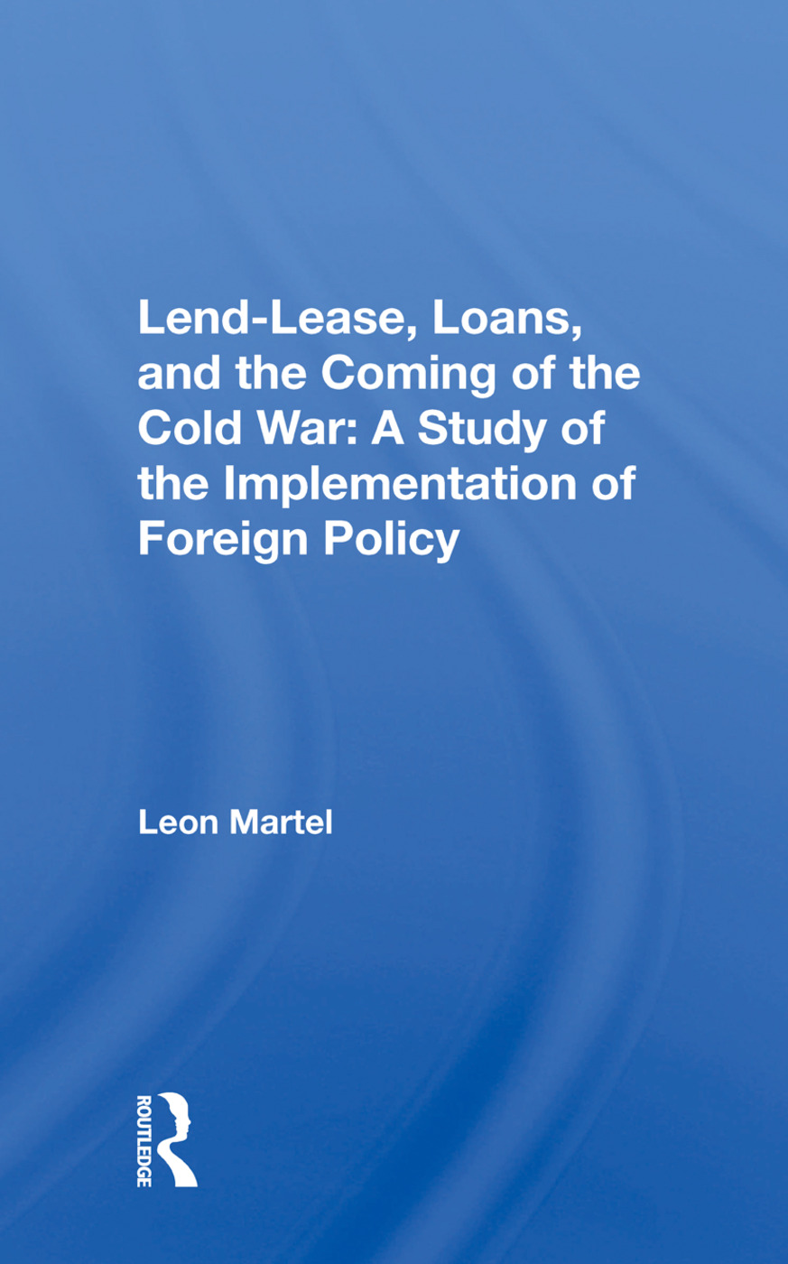 Lend-lease, Loans, And The Coming Of The Cold War: A Study Of The Implementation Of Foreign Policy, 1st Edition (Hardback) book cover