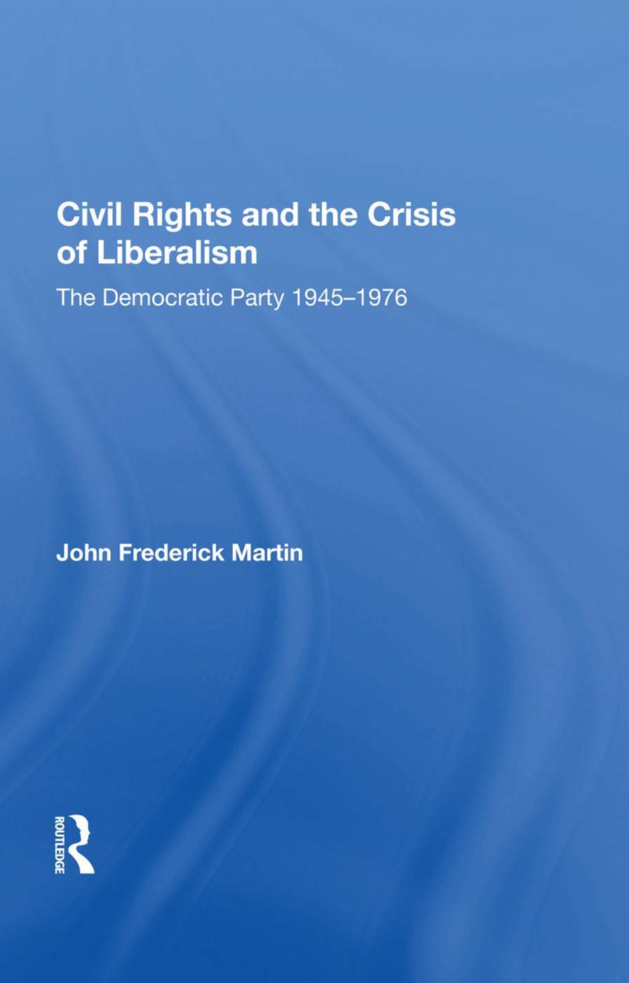 Civil Rights And The Crisis Of Liberalism: The Democratic Party 1945-1976, 1st Edition (e-Book) book cover