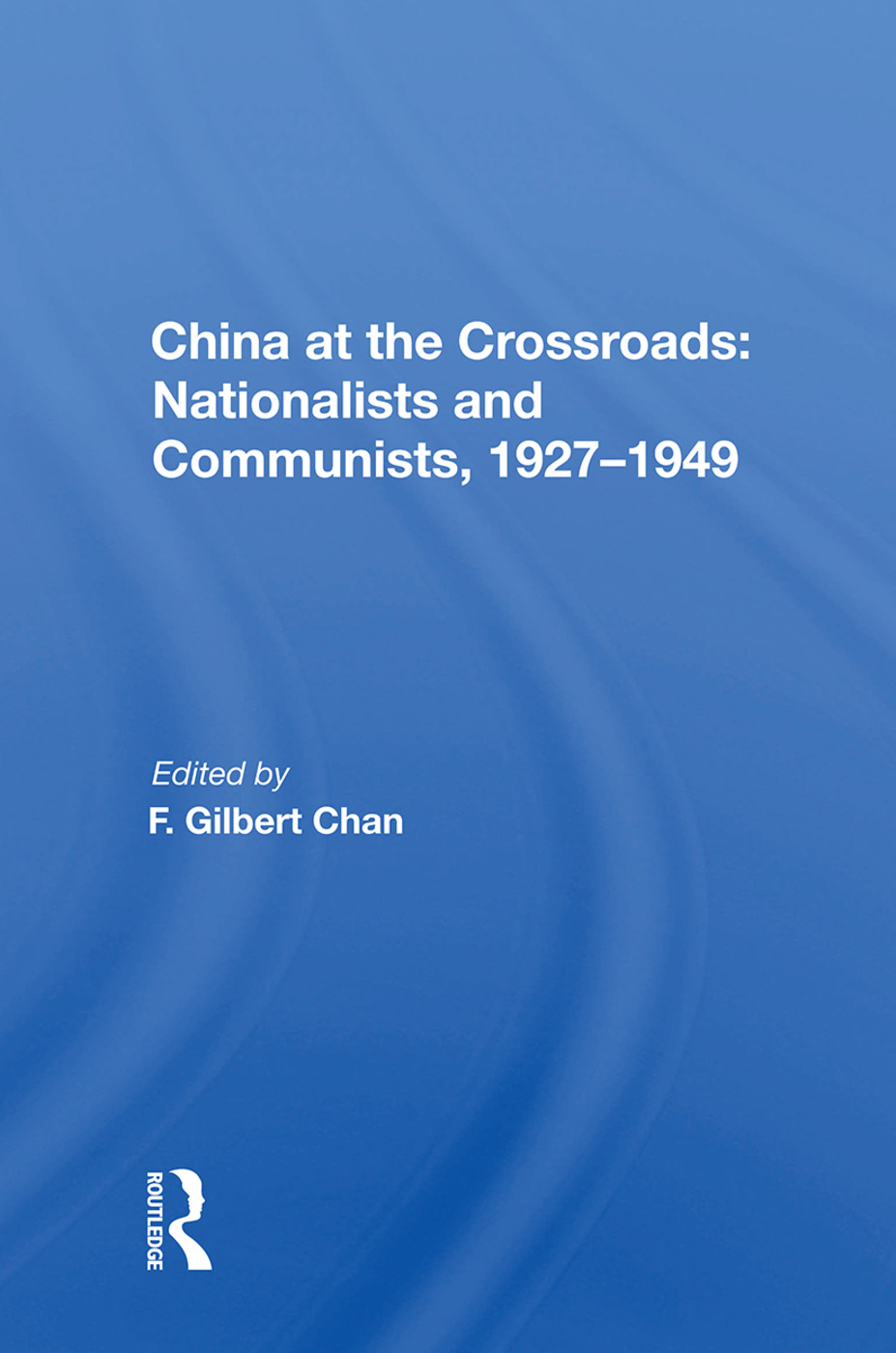 China at the Crossroads: Nationalists and Communists, 1927-1949 book cover