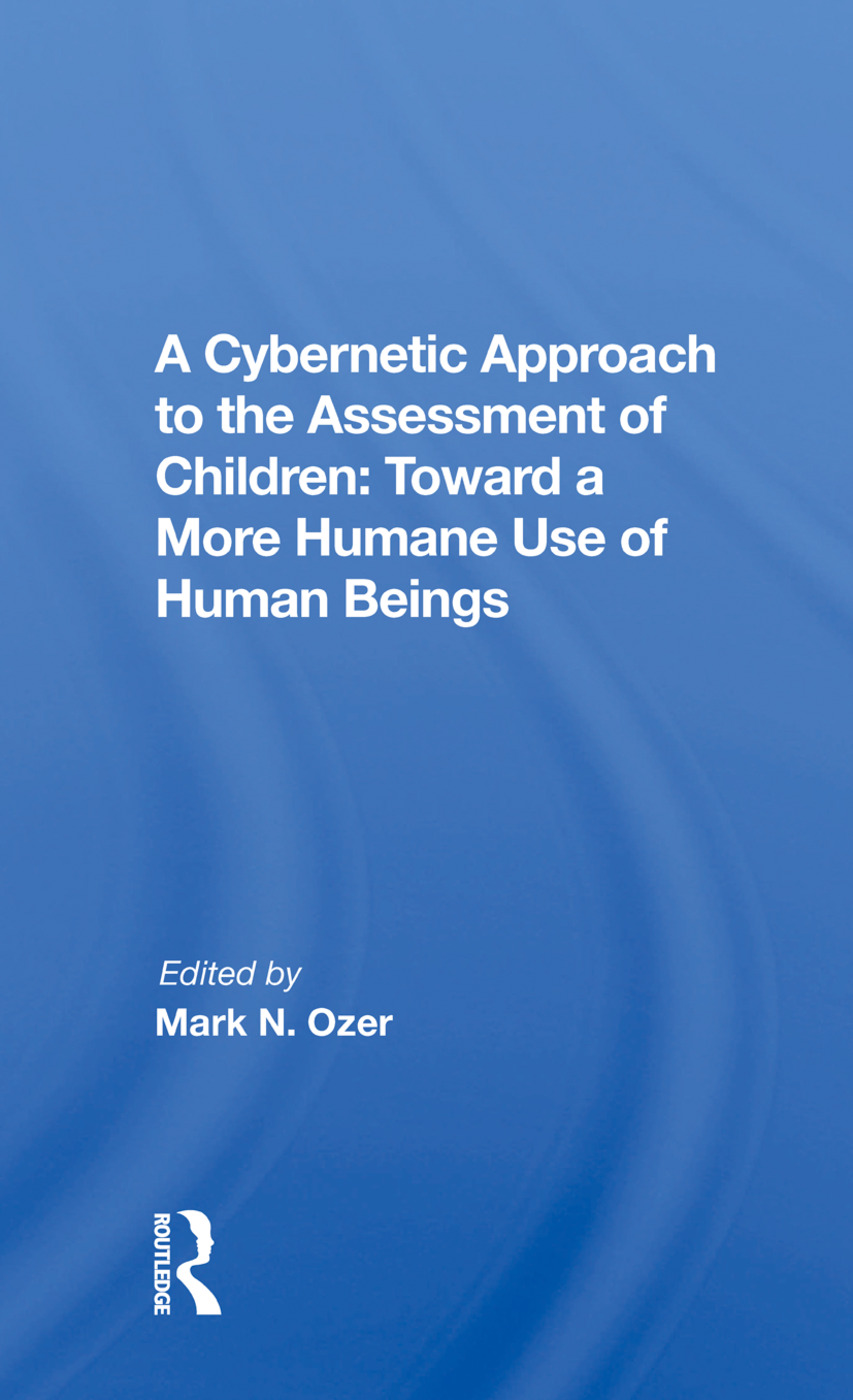 A Cybernetic Approach To The Assessment Of Children: Toward A More Humane Use Of Human Beings, 1st Edition (Hardback) book cover