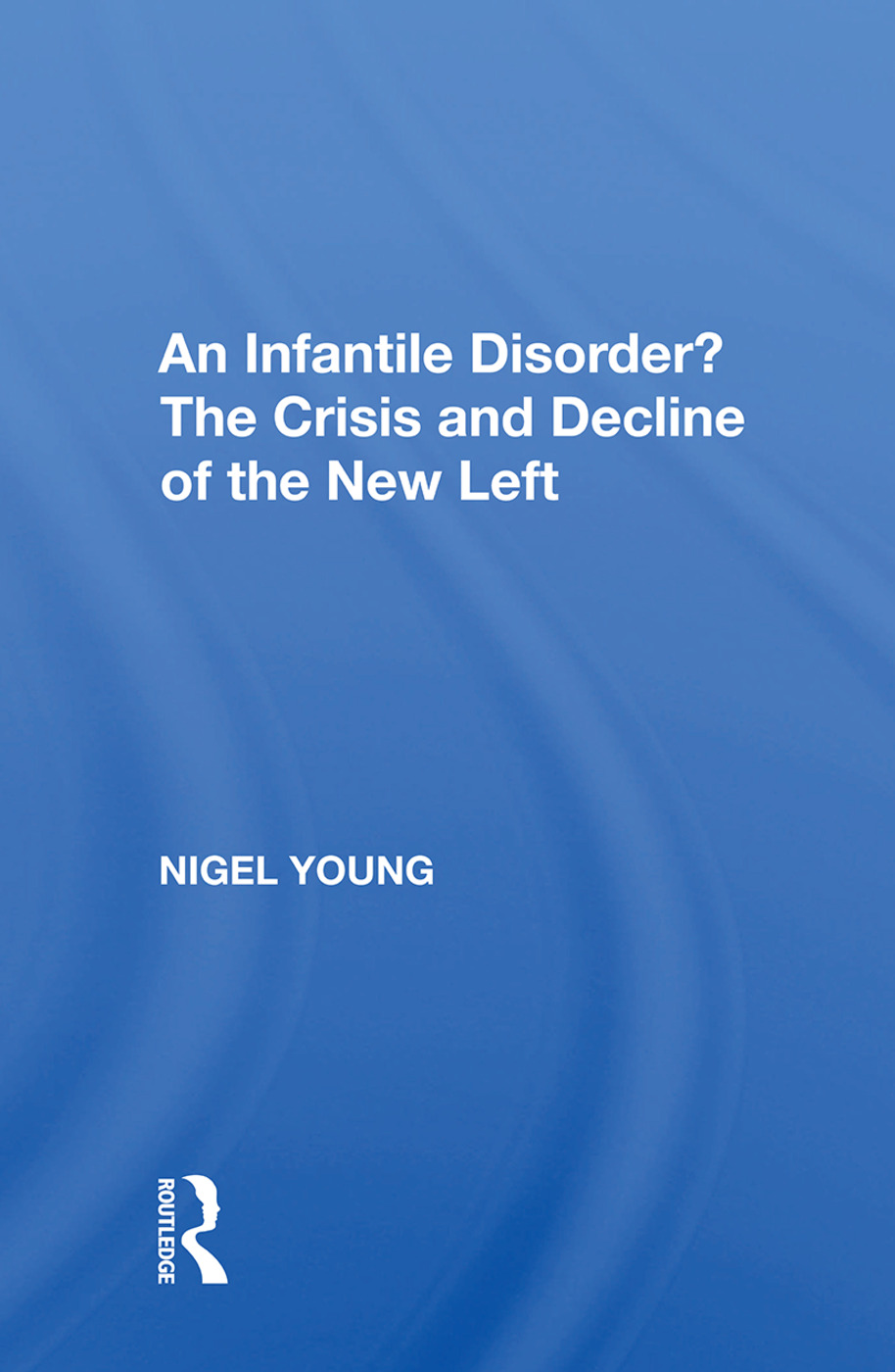 An Infantile Disorder?: The Crisis And Decline Of The New Left, 1st Edition (Hardback) book cover